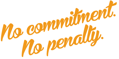 no commitment no penalty